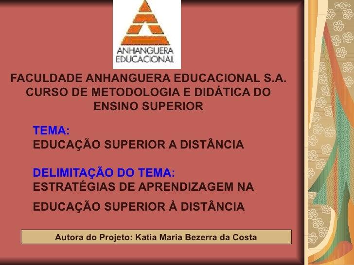 TEMA: EDUCAÇÃO SUPERIOR A DISTÂNCIA DELIMITAÇÃO DO TEMA: ESTRATÉGIAS DE APRENDIZAGEM NA EDUCAÇÃO SUPERIOR À DISTÂNCIA   FA...