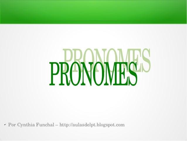 ✔ PorCynthiaFunchal–http://aulasdelpt.blogspot.com
