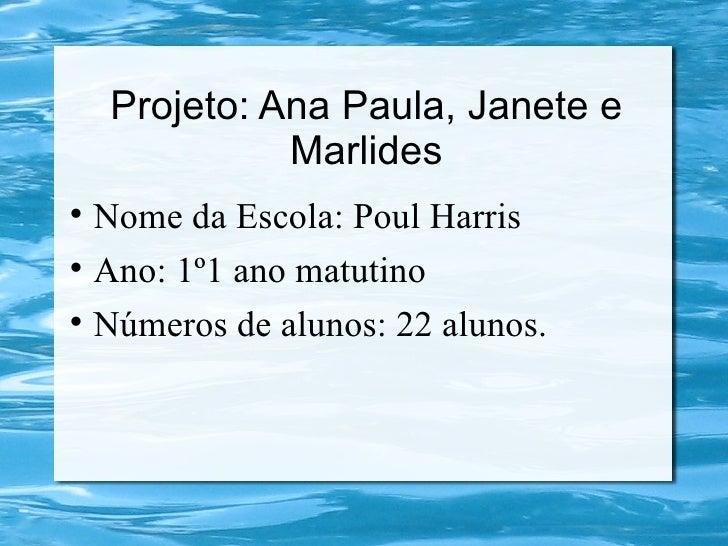 Projeto: Ana Paula, Janete e               Marlides    Nome da Escola: Poul Harris    Ano: 1º1 ano matutino    Números ...