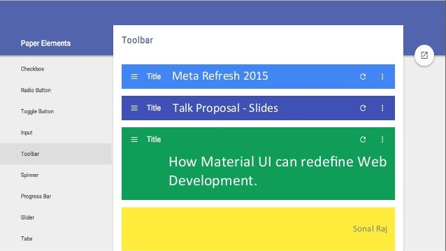 Meta  Refresh  2015  Talk  Proposal  -­‐  Slides  How  Material  UI  can  redefine  Web  Development.  Sonal  Raj