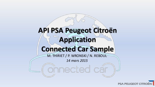 API PSA Peugeot Citroën Application Connected Car Sample M. THIRIET / P. WRONSKI / N. REBOUL 14 mars 2015