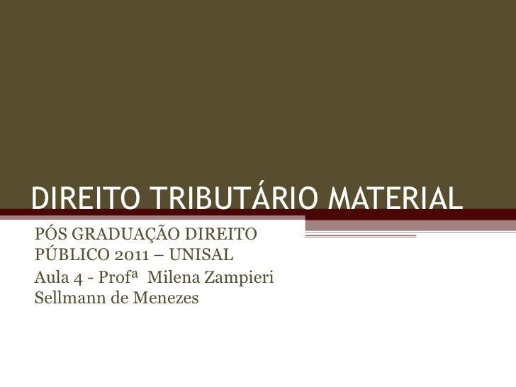 DIREITO TRIBUTÁRIO MATERIALPÓS GRADUAÇÃO DIREITOPÚBLICO 2011 – UNISALAula 4 - Profª Milena ZampieriSellmann de Menezes