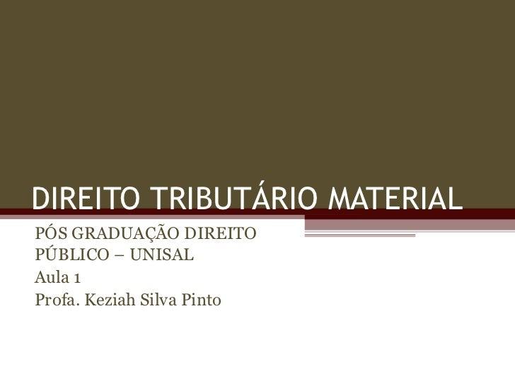 DIREITO TRIBUTÁRIO MATERIAL PÓS GRADUAÇÃO DIREITO PÚBLICO – UNISAL Aula 1 Profa. Keziah Silva Pinto