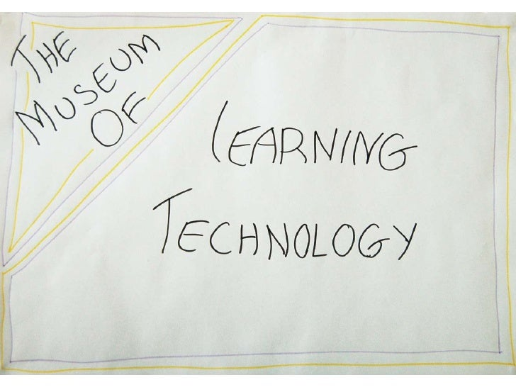 The Museum of Learning Technology: Part One - The Past