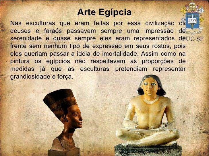 Arte Egípcia Nas esculturas que eram feitas por essa civilização os deuses e faraós passavam sempre uma impressão de seren...