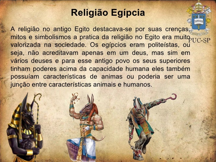 Religião Egípcia A religião no antigo Egito destacava-se por suas crenças, mitos e simbolismos a pratica da religião no Eg...
