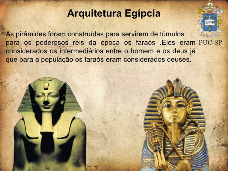 Arquitetura Egípcia As pirâmides foram construídas para servirem de túmulos para os poderosos reis da época os faraós .Ele...