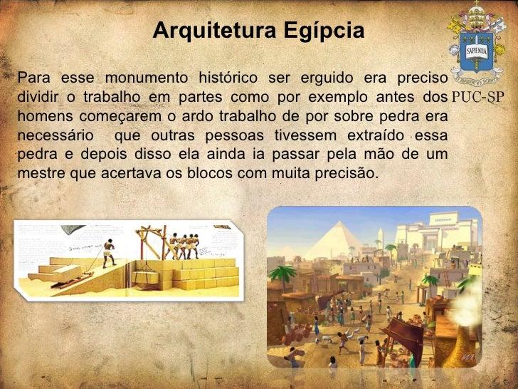 Arquitetura Egípcia Para esse monumento histórico ser erguido era preciso dividir o trabalho em partes como por exemplo an...