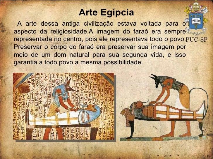 Arte Egípcia A arte dessa antiga civilização estava voltada para o aspecto da religiosidade.A imagem do faraó era sempre r...