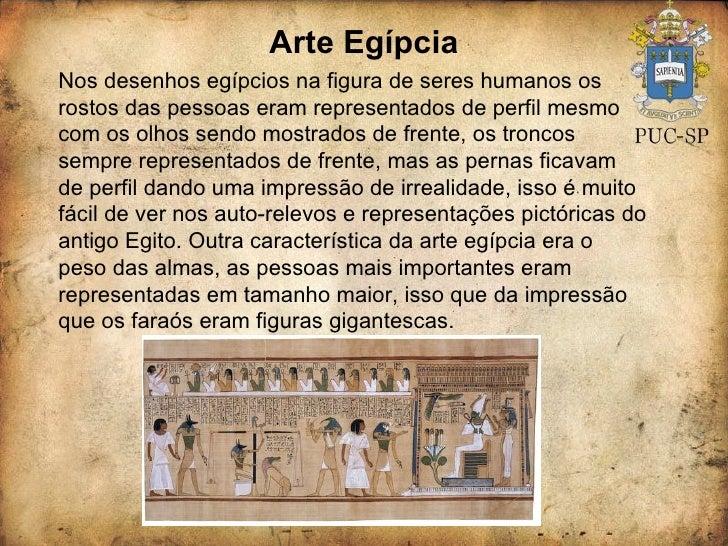 Arte Egípcia Nos desenhos egípcios na figura de seres humanos os rostos das pessoas eram representados de perfil mesmo com...