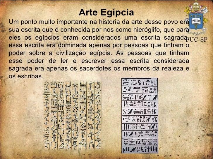 Arte Egípcia Um ponto muito importante na historia da arte desse povo era sua escrita que é conhecida por nos como hierógl...