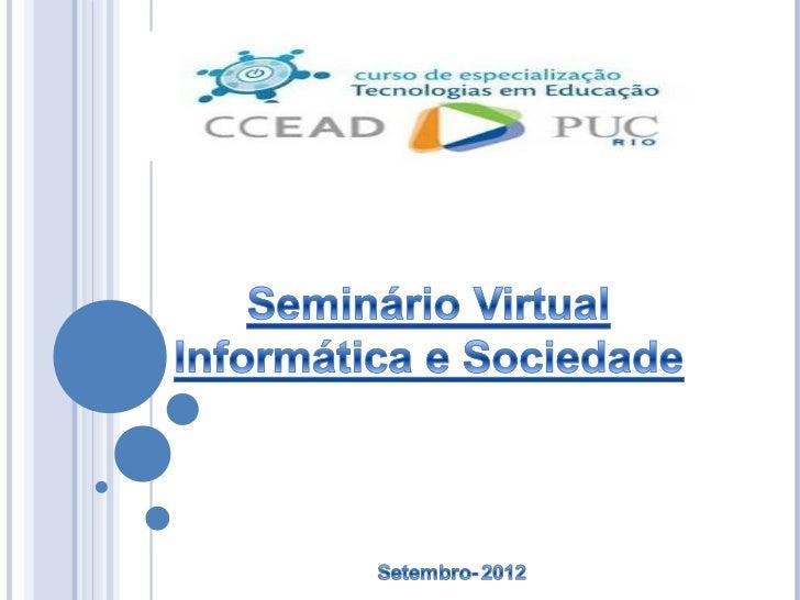 Disciplina: Informática e SociedadeAtividade: Seminário VirtualTurma: MS01 ISMediadora: Cely dos Santos AraujoGRUPO: BAlli...