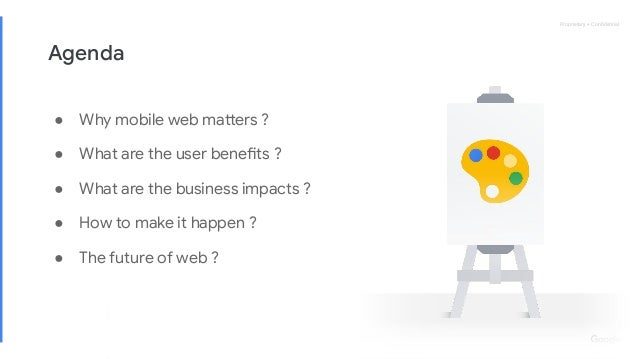 Proprietary + ConfidentialProprietary + Confidential Agenda ● Why mobile web matters ? ● What are the user benefits ? ● What...