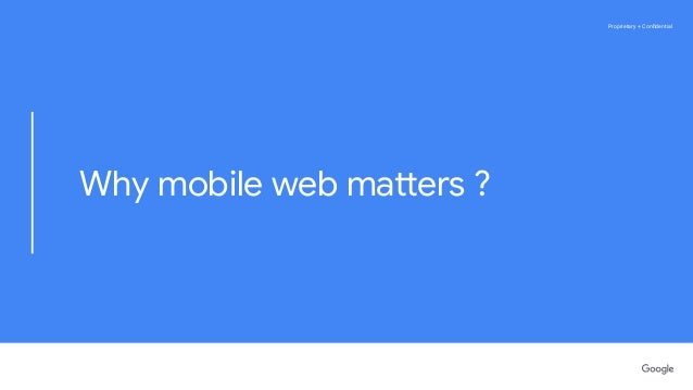 Proprietary + ConfidentialProprietary + Confidential Why mobile web matters ?