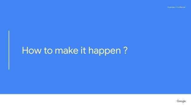 Proprietary + ConfidentialProprietary + Confidential How to make it happen ?