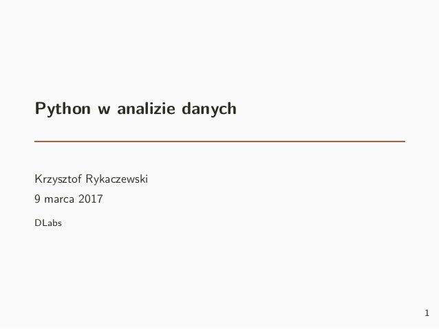 Python w analizie danych Krzysztof Rykaczewski 9 marca 2017 DLabs 1