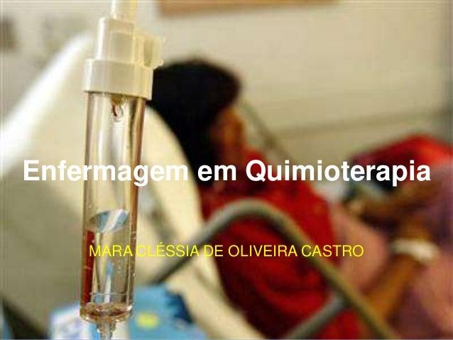 Enfermagem em Quimioterapia MARA CLÉSSIA DE OLIVEIRA CASTRO