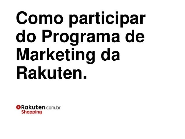 Como participardo Programa deMarketing daRakuten.