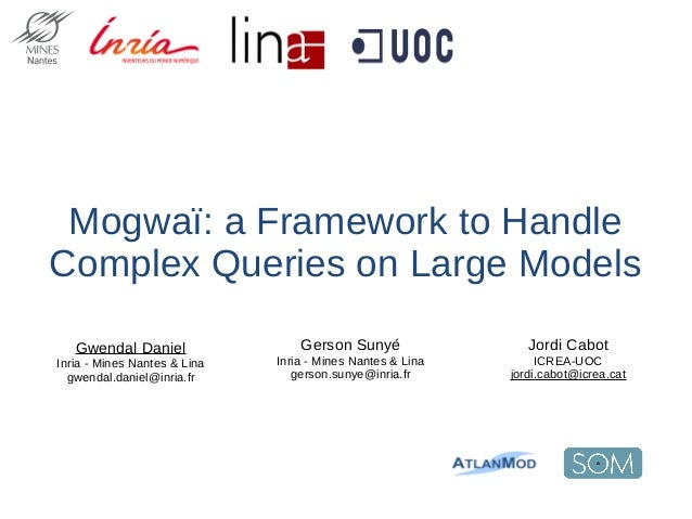 Mogwaï: a Framework to Handle Complex Queries on Large Models Jordi Cabot ICREA-UOC jordi.cabot@icrea.cat Gwendal Daniel I...