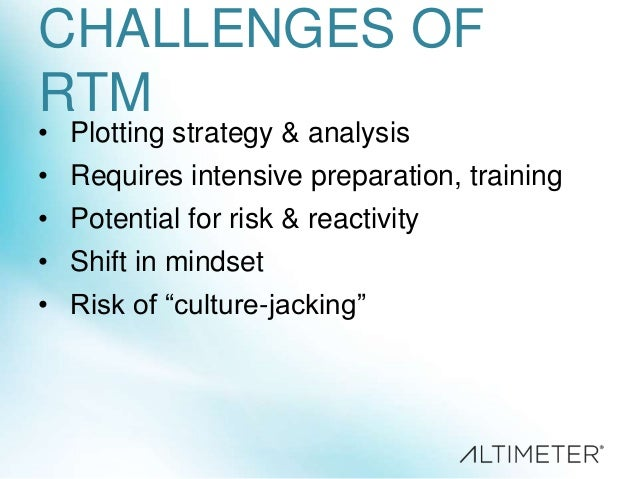 CHALLENGES OF RTM • Plotting strategy & analysis  • Requires intensive preparation, training • Potential for risk & reacti...