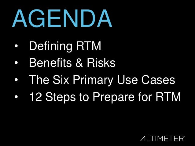 AGENDA • • • •  Defining RTM Benefits & Risks The Six Primary Use Cases 12 Steps to Prepare for RTM