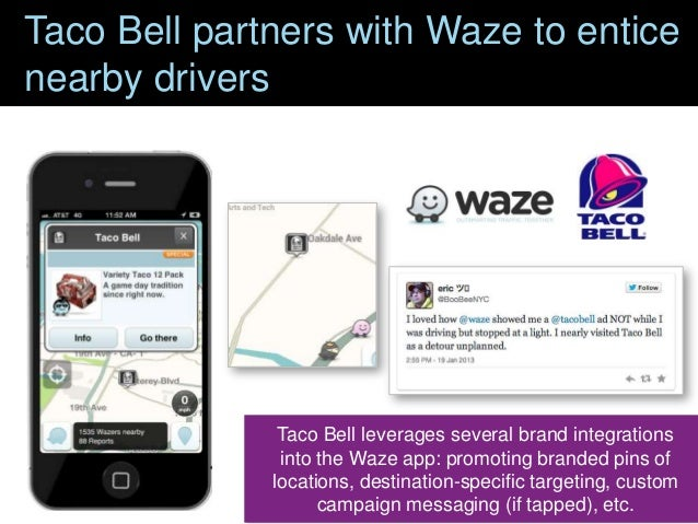 Taco Bell partners with Waze to entice nearby drivers  Taco Bell leverages several brand integrations into the Waze app: p...