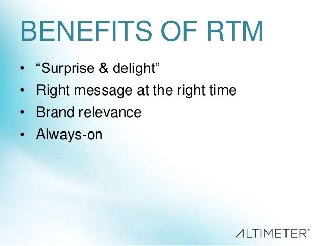 BENEFITS OF RTM • ―Surprise & delight‖  • Right message at the right time • Brand relevance • Always-on