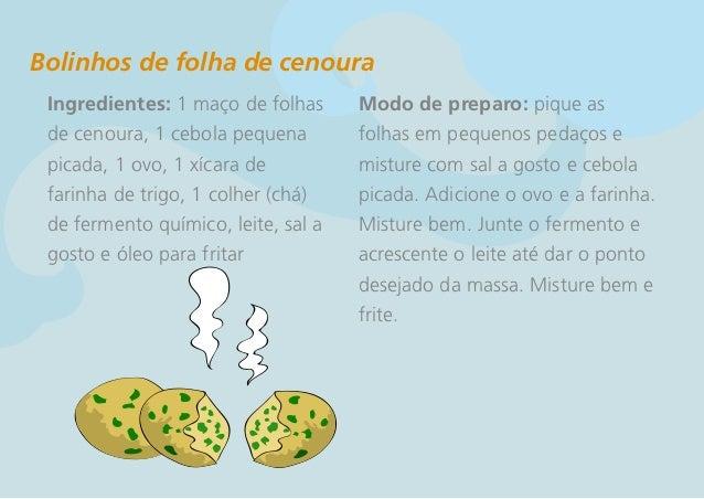 Bolinhos de folha de cenoura Ingredientes: 1 maço de folhas      Modo de preparo: pique as de cenoura, 1 cebola pequena   ...
