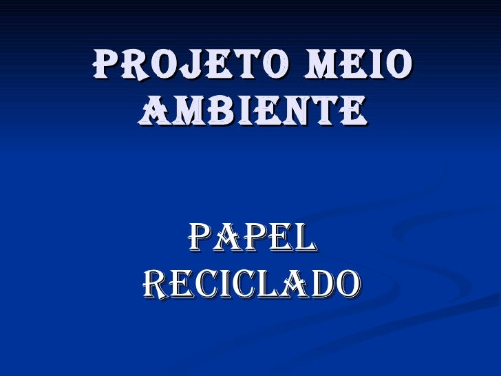 PROJETO MEIO AMBIENTE PAPEL RECICLADO