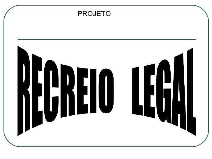 RECREIO  LEGAL PROJETO