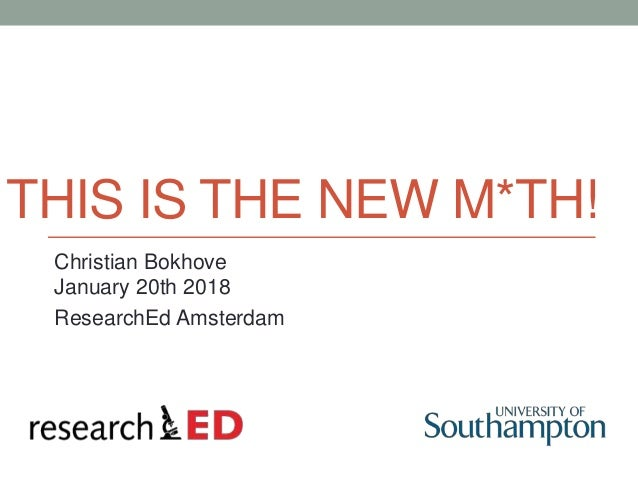 THIS IS THE NEW M*TH! Christian Bokhove January 20th 2018 ResearchEd Amsterdam