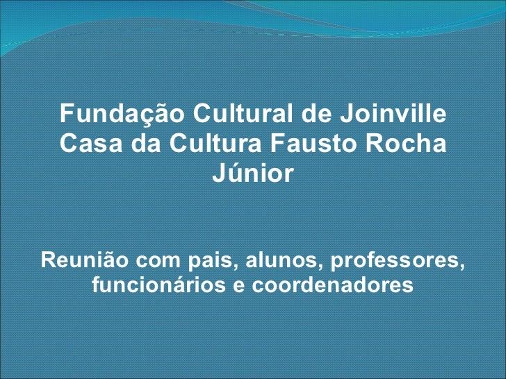 Fundação Cultural de Joinville Casa da Cultura Fausto Rocha Júnior Reunião com pais, alunos, professores, funcionários e c...