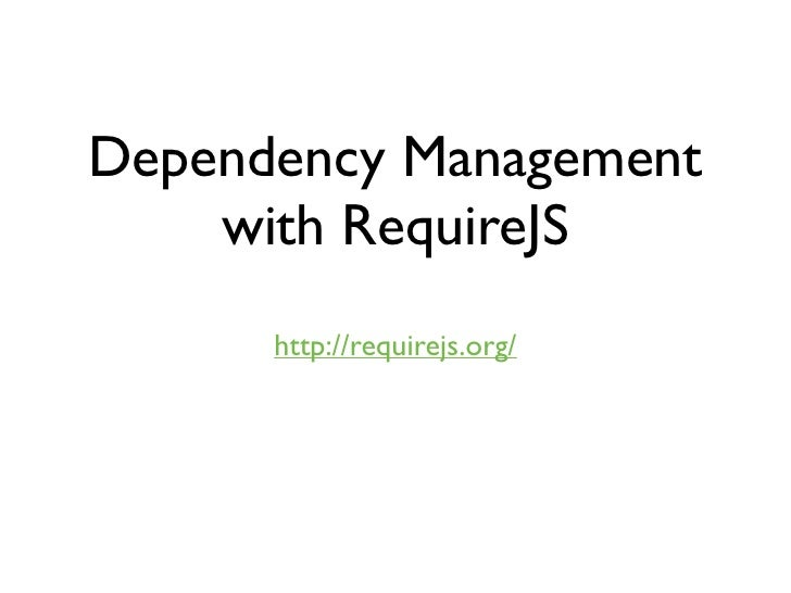 Dependency Management    with RequireJS      http://requirejs.org/