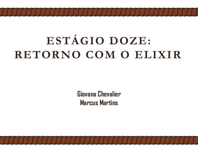 ESTÁGIO DOZE: RETORNO COM O ELIXIR Giovana Chevalier Marcus Martins