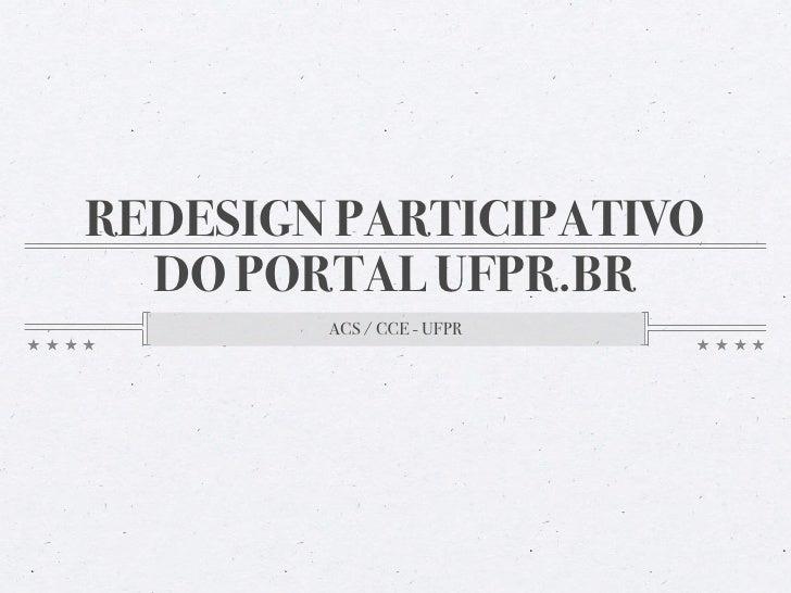 REDESIGN PARTICIPATIVO   DO PORTAL UFPR.BR         ACS / CCE - UFPR