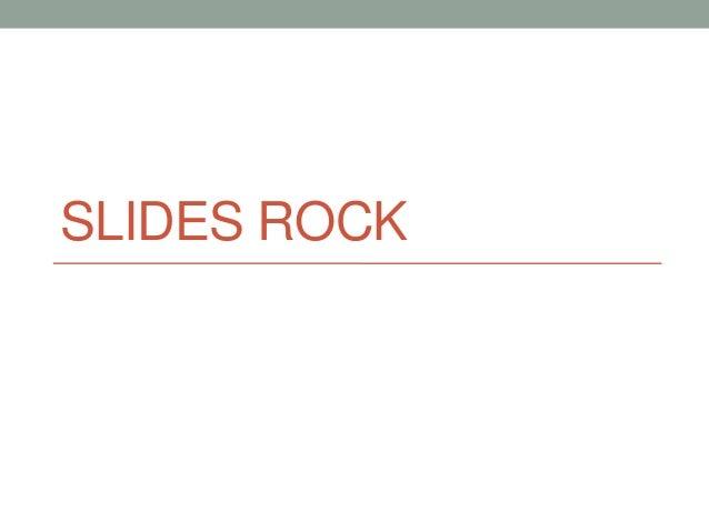 SLIDES ROCK