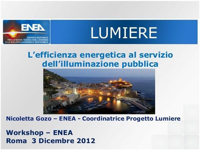 LUMIERE      L'efficienza energetica al servizio          dell'illuminazione pubblicaNicoletta Gozo – ENEA - Coordinatrice...