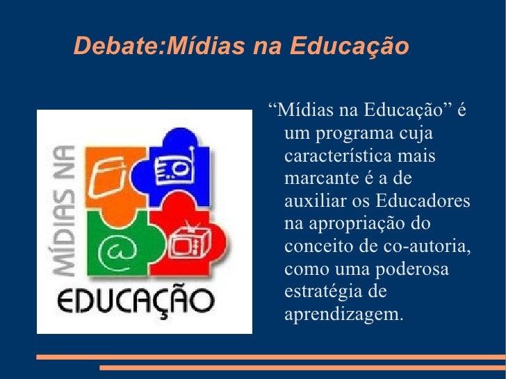 """Debate:Mídias na Educação <ul><li>""""Mídias na Educação"""" é um programa cuja característica mais marcante é a de auxiliar os ..."""