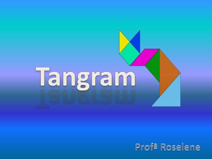 Tangram<br />ProfªRoselene<br />