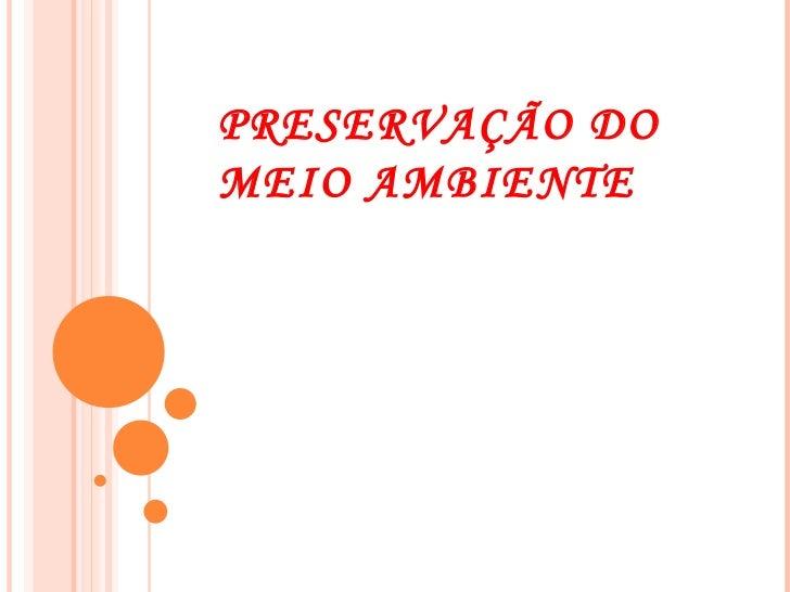 PRESERVAÇÃO DOMEIO AMBIENTE