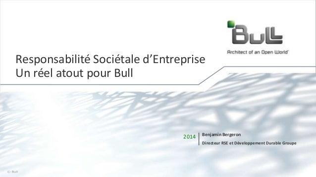 1© Bull, 2014 2014 Benjamin Bergeron Directeur RSE et Développement Durable Groupe Responsabilité Sociétale d'Entreprise U...