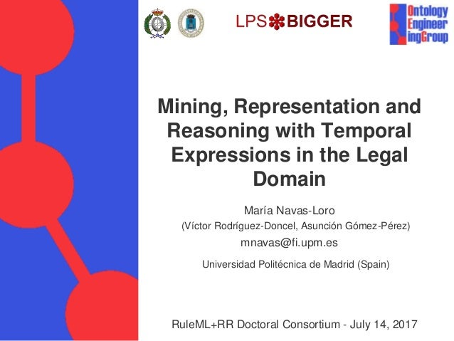 Mining, Representation and Reasoning with Temporal Expressions in the Legal Domain María Navas-Loro mnavas@fi.upm.es RuleM...