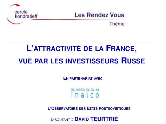 L'ATTRACTIVITÉ DE LA FRANCE, VUE PAR LES INVESTISSEURS  RUSSE  EN PARTENARIAT AVEC  L'OBSERVATOIRE DES ETATS POSTSOVIÉTIQU...