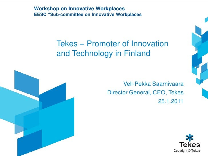 """Workshop on Innovative Workplaces<br />EESC """"Sub-committee on Innovative Workplaces<br />Tekes – Promoter of Innovation an..."""