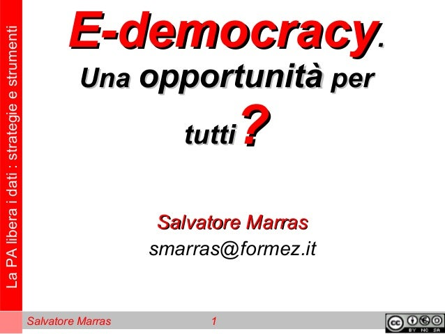 LaPAliberaidati:strategieestrumenti Salvatore Marras 1 E-democracyE-democracy.. UnaUna opportunitàopportunità perper tutti...