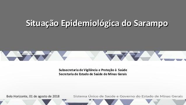 Situação Epidemiológica do SarampoSituação Epidemiológica do Sarampo Subsecretaria de Vigilância e Proteção à Saúde Secret...