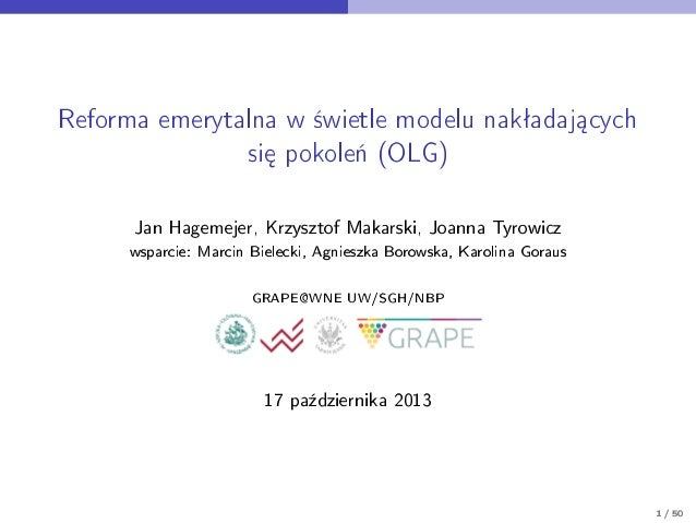 Reforma emerytalna w ±wietle modelu nakªadaj¡cych si¦ pokole« (OLG) Jan Hagemejer, Krzysztof Makarski, Joanna Tyrowicz wsp...