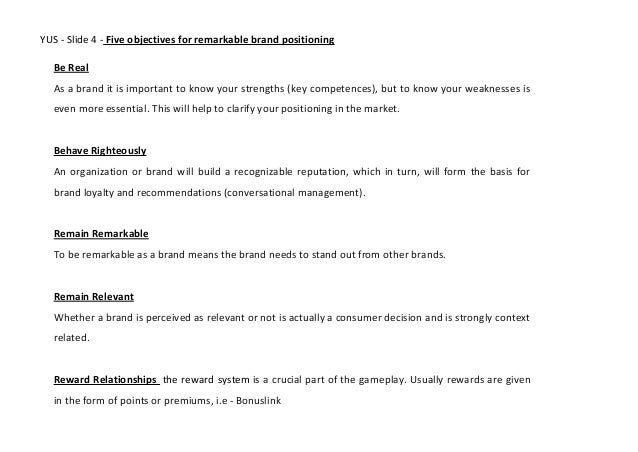 YUS - Slide 4 - Five objectives for remarkable brand positioningBe RealAs a brand it is important to know your strengths (...