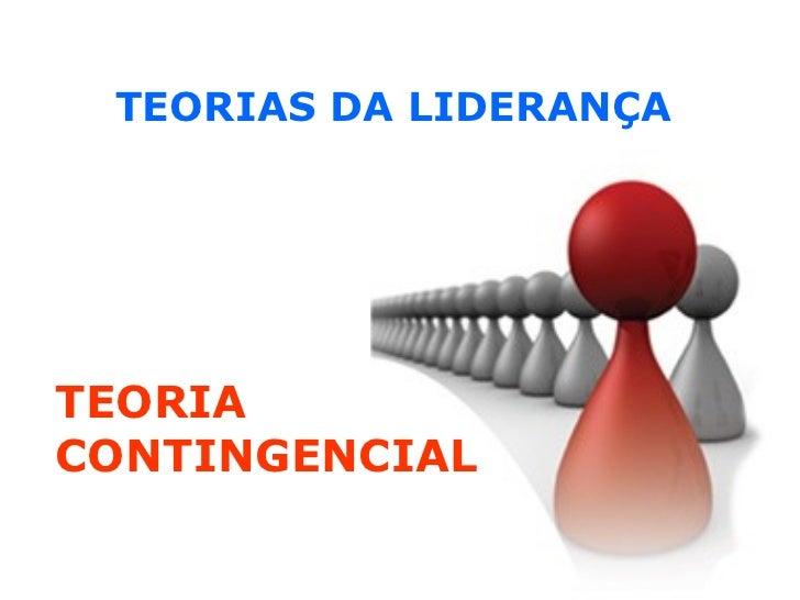 TEORIAS DA LIDERANÇA TEORIA CONTINGENCIAL