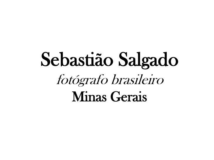 Sebastião Salgado<br />fotógrafo brasileiro<br />Minas Gerais<br />